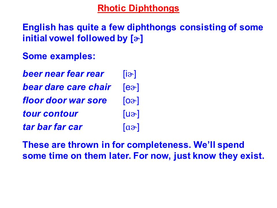 Rhotic Diphthongs English has quite a few diphthongs consisting of some initial vowel followed by [ɚ]